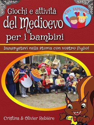cover image of Giochi e attività del Medioevo per i bambini