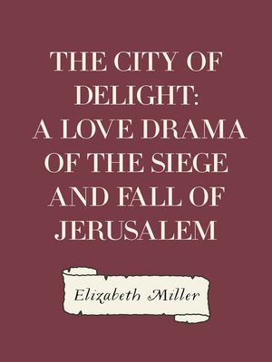 cover image of The City of Delight: A Love Drama of the Siege and Fall of Jerusalem