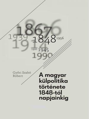 cover image of A magyar külpolitika története