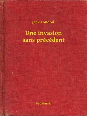 cover image of Une invasion sans précédent