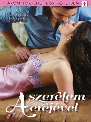 cover image of A szerelem erejével--3 történet 1 kötetben--Osszuk meg a titkainkat, Csavard el a fejem!, Az árva lány