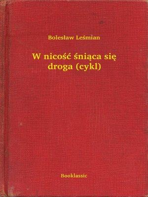 cover image of W nicość śniąca się droga (cykl)