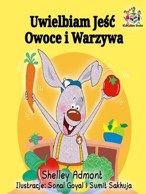 cover image of Uwielbiam Jeść Owoce i Warzywa