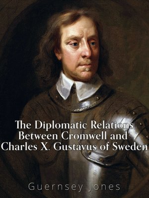 cover image of The Diplomatic Relations between Cromwell and Charles X. Gustavus of Sweden