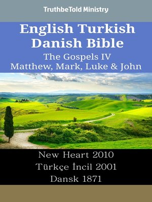 cover image of English Turkish Danish Bible - The Gospels IV - Matthew, Mark, Luke & John
