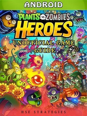 cover image of Plants Vs Zombies Heroes Android Unofficial Game Guide