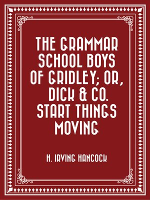 cover image of The Grammar School Boys of Gridley; or, Dick & Co. Start Things Moving