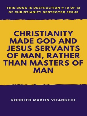 cover image of Christianity Made God and Jesus Servants of Man, Rather Than Masters of Man