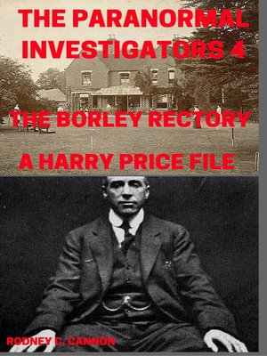 cover image of The Paranormal Investigators 4, the Borley Rectory, a Harry Price File