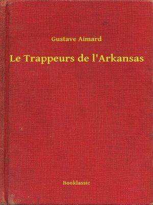 cover image of Le Trappeurs de l'Arkansas