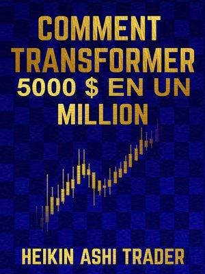cover image of Comment transformer 5000€ en un million