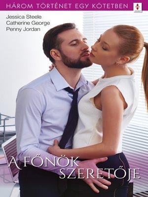 cover image of A főnök szeretője--3 történet 1 kötetben--Szerelmes suttogások, Csak egyetlen csók, Nehéz út a boldogsághoz