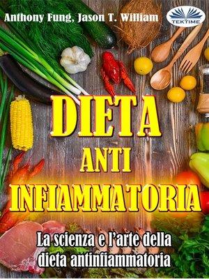 cover image of Dieta Antinfiammatoria--La Scienza E L'arte Della Dieta Antinfiammatoria