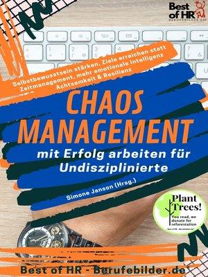 cover image of Chaos-Management – mit Erfolg arbeiten für Undisziplinierte
