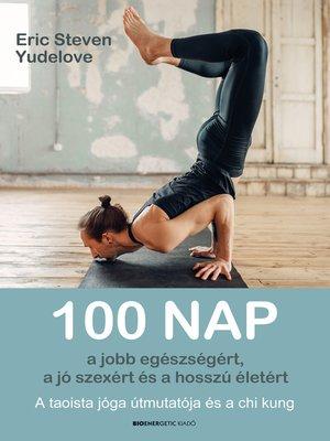 cover image of 100 nap a jobb egészségért, a jó szexért és a hosszú életért