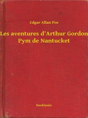 cover image of Les aventures d'Arthur Gordon Pym de Nantucket