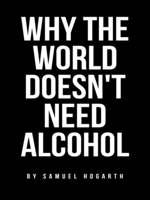 cover image of Why the World Doesn't Need Alcohol