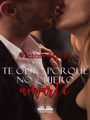 cover image of Te Odio Porque No Quiero Amarte