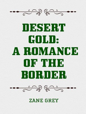 cover image of Desert Gold: A Romance of the Border