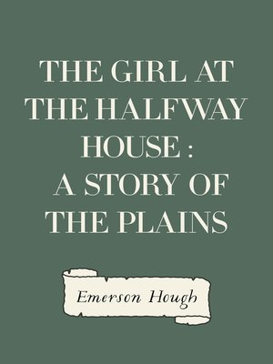 cover image of The Girl at the Halfway House : A Story of the Plains
