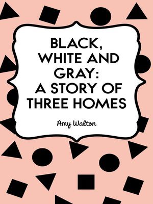 cover image of Black, White and Gray: A Story of Three Homes