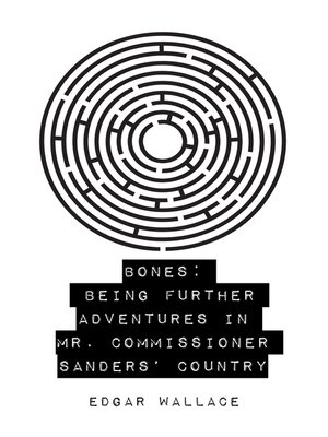 cover image of Bones: Being Further Adventures in Mr. Commissioner Sanders' Country