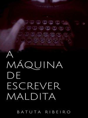 cover image of A máquina de escrever maldita