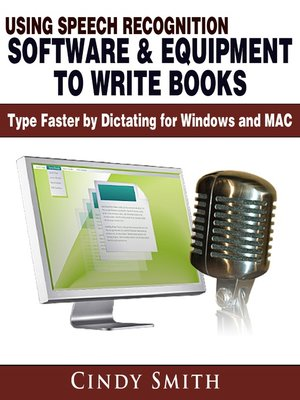 cover image of Using Speech Recognition Software & Equipment to Write Books: Type Faster by Dictating for Windows and MAC