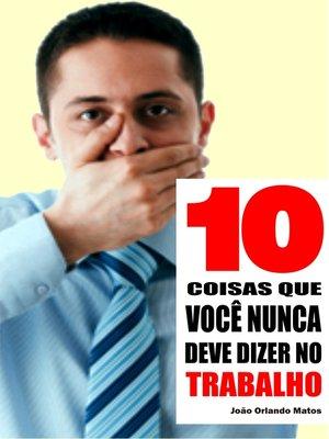 cover image of 10 Coisas que você nunca deve dizer no trabalho