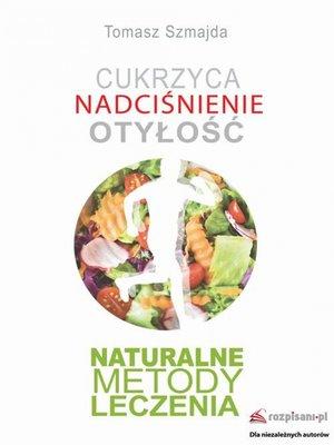 cover image of Cukrzyca. Nadciśnienie. Otyłość. Naturalne metody leczenia.