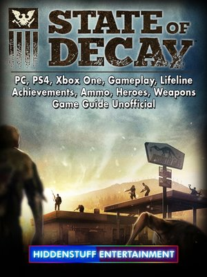 cover image of State of Decay, PC, PS4, Xbox One, Gameplay, Lifeline, Achievements, Ammo, Heroes, Weapons, Game Guide Unofficial