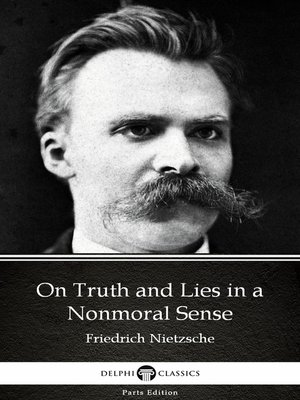 cover image of On Truth and Lies in a Nonmoral Sense by Friedrich Nietzsche--Delphi Classics (Illustrated)