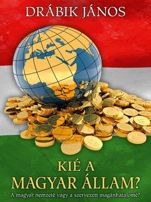cover image of Kié a magyar állam?