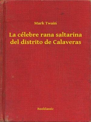 cover image of La célebre rana saltarina del distrito de Calaveras