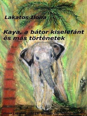 cover image of Kaya, a bátor kiselefánt és más történetek