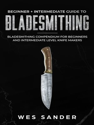 cover image of Bladesmithing: Beginner + Intermediate Guide to Bladesmithing