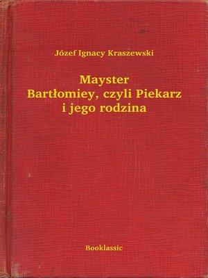 cover image of Mayster Bartłomiey, czyli Piekarz i jego rodzina