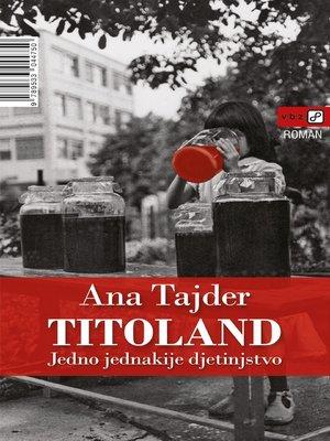 cover image of Titoland: Jedno jednakije djetinjstvo