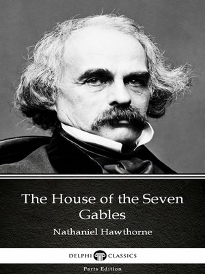cover image of The House of the Seven Gables by Nathaniel Hawthorne--Delphi Classics (Illustrated)