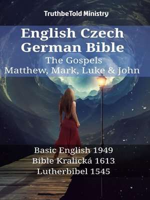 cover image of English Czech German Bible - The Gospels - Matthew, Mark, Luke & John