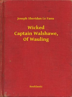 cover image of Wicked Captain Walshawe, Of Wauling