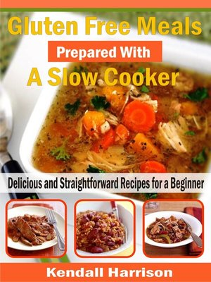 cover image of Gluten Free Meals Prepared with a Slow Cooker