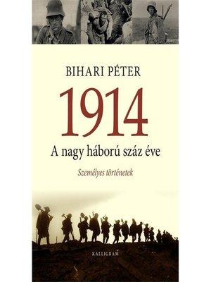 cover image of 1914 a nagy háború száz éve