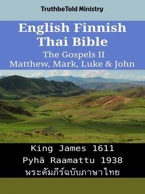 cover image of English Finnish Thai Bible--The Gospels II--Matthew, Mark, Luke & John
