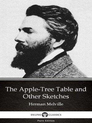 cover image of The Apple-Tree Table and Other Sketches by Herman Melville--Delphi Classics (Illustrated)