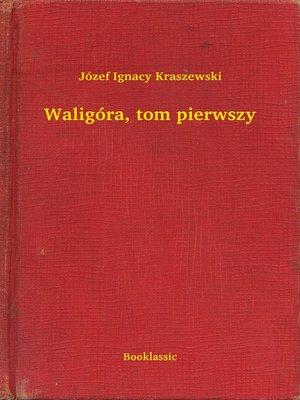 cover image of Waligóra, tom pierwszy
