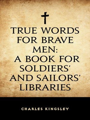 cover image of True Words for Brave Men: A Book for Soldiers' and Sailors' Libraries