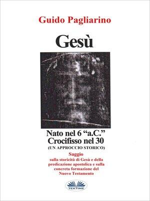 """cover image of Gesù, Nato Nel 6 """"a.C."""" Crocifisso Nel 30"""