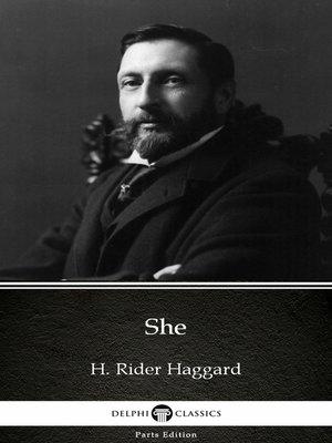 cover image of She by H. Rider Haggard - Delphi Classics