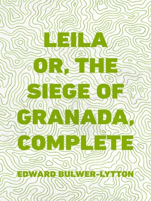 cover image of Leila or, the Siege of Granada, Complete